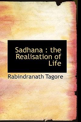 Sadhana: The Realisation of Life - Tagore, Rabindranath