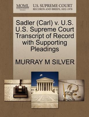 Sadler (Carl) V. U.S. U.S. Supreme Court Transcript of Record with Supporting Pleadings - Silver, Murray M