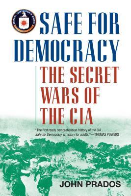 Safe for Democracy: The Secret Wars of the CIA - Prados, John