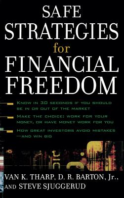 Safe Strategies for Financial Freedom - Tharp, Van K, and Barton, D R, and Sjuggerud, Steve