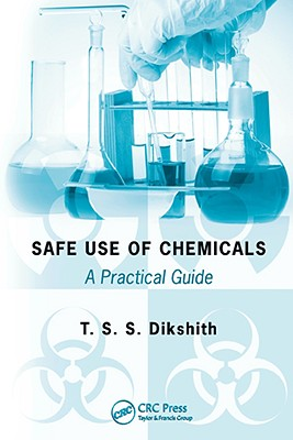 Safe Use of Chemicals: A Practical Guide - Dikshith, T S S