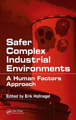 Safer Complex Industrial Environments: A Human Factors Approach - Hollnagel, Erik (Editor)