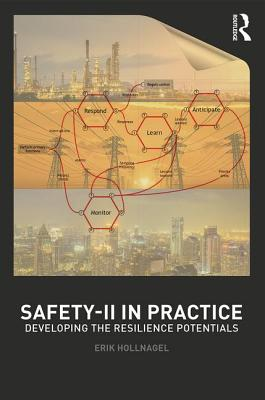 Safety-II in Practice: Developing the Resilience Potentials - Hollnagel, Erik, Professor