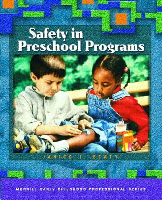 Safety in Preschool Programs - Beaty, Janice J, Dr., PhD