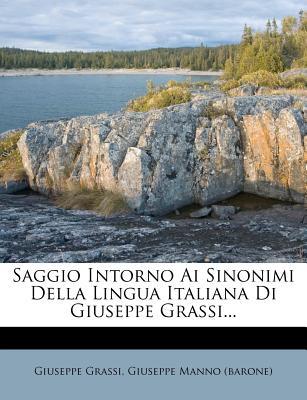 Saggio Intorno AI Sinonimi Della Lingua Italiana Di Giuseppe Grassi... - Grassi, Giuseppe, and Giuseppe Manno (Barone) (Creator)