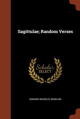 Sagittulae; Random Verses - Bowling, Edward Woodley