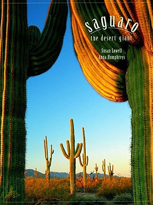 Saguaro: The Desert Giant - Humphreys, Anna, and Lowell, Susan, and Humphreys, Glyn
