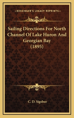 Sailing Directions for North Channel of Lake Huron and Georgian Bay (1895) - Sigsbee, C D (Foreword by)