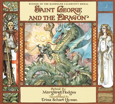Saint George and the Dragon - Hodges, Margaret, and Hyman, Trina Schart, and Spenser, Edmund, Professor
