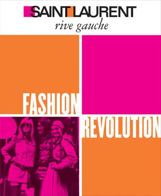 Saint Laurent Rive Gauche: Fashion Revolution - Berge, Pierre (Preface by), and Savignon, Jeromine (Contributions by), and Bure, Gilles De (Contributions by)