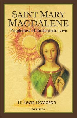 Saint Mary Magdalene: Prophetess of Eucharistic Love - Davidson, Fr Sean