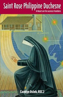 Saint Rose Philippine Duchesne: A Heart on Fire Across Frontiers - Osiek, Rscj Carolyn