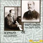 Saint-Saëns Plays Saint-Saëns & Hofmann Plays Hofmann