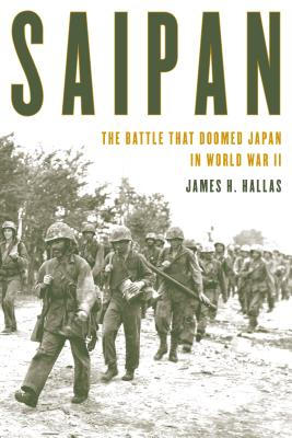 Saipan: The Battle That Doomed Japan in World War II - Hallas, James H