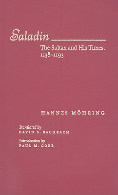 Saladin: The Sultan and His Times, 1138-1193 - Mohring, Hannes, and Bachrach, David S, Professor (Translated by), and Cobb, Paul M (Introduction by)