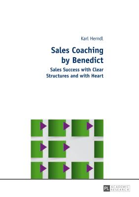 Sales Coaching by Benedict: Sales Success with Clear Structures and with Heart - Herndl, Karl