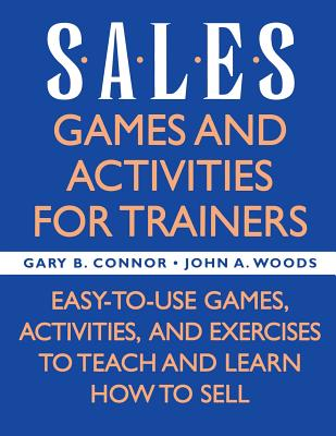 Sales: Games and Activities for Trainers - Connor, Gary B, and Woods, John A