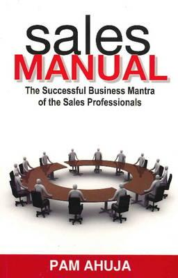 Sales Manual: The Successful Business Mantra of the Sales Professionals - Ahuja, Pan, MA