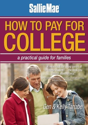 Sallie Mae How to Pay for College: A Practical Guide for Families - Tanabe, Gen