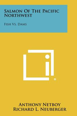Salmon of the Pacific Northwest: Fish vs. Dams - Netboy, Anthony, and Neuberger, Richard L (Foreword by)