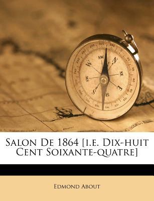 Salon de 1864 [I.E. Dix-Huit Cent Soixante-Quatre] - About, Edmond