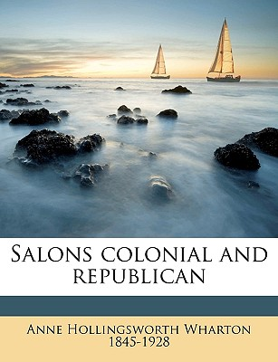 Salons Colonial and Republican - Wharton, Anne Hollingsworth
