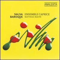 Salsa Baroque - Ensemble Caprice; Matthias Maute (conductor)