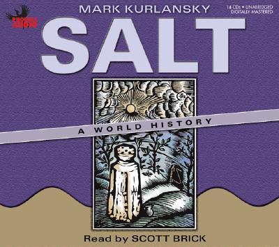 Salt: A World History - Kurlansky, Mark, and Brick, Scott (Read by)