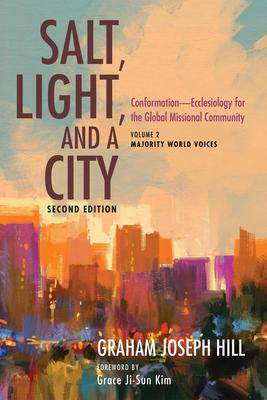 Salt, Light, and a City, Second Edition - Hill, Graham Joseph, and Kim, Grace Ji-Sun (Foreword by)