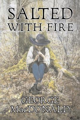 Salted with Fire by George Macdonald, Fiction, Classics, Action & Adventure - MacDonald, George