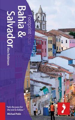 Salvador & Bahia Footprint Focus Guide: Includes Cocoa, Dende & Whale Coasts, Chapada Diamantina - Robinson, Alex