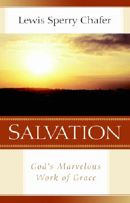 Salvation: God's Marvelous Work of Grace - Chafer, Lewis Sperry