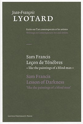 Sam Francis, Lecon de Tenebres/Sam Francis, Lesson Of Darkness - Lyotard, Jean-François, and Bennington, Geoffrey (Afterword by), and Parret, Herman (Editor)