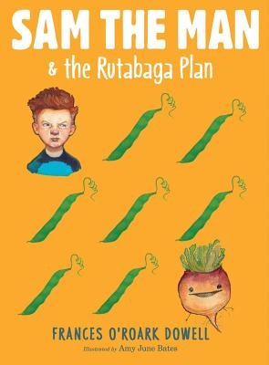 Sam the Man & the Rutabaga Plan - Dowell, Frances O'Roark