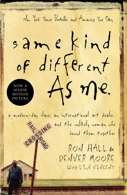 Same Kind of Different as Me: A Modern-Day Slave, an International Art Dealer, and the Unlikely Woman Who Bound Them Together -