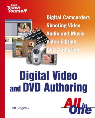 Sams Teach Yourself Digital Video and DVD Authoring All in One - Sengstack, Jeff