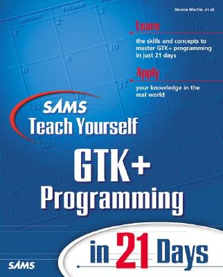 Sams Teach Yourself Gtk+ Programming in 21 Days - Martin, Donna, PsyD