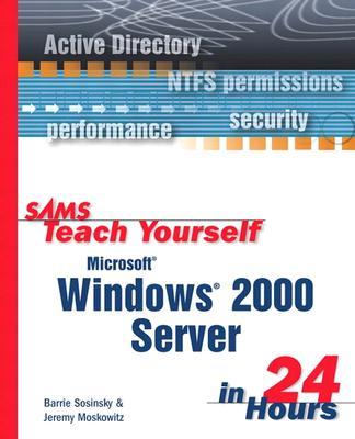 Sams Teach Yourself Microsoft Windows 2000 Server in 24 Hours - Sosinsky, Barrie