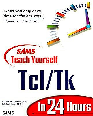 Sams Teach Yourself TCL/TK in 24 Hours - Sastry, Venkat V S S, Ph.D., and Sastry, Lakshmi