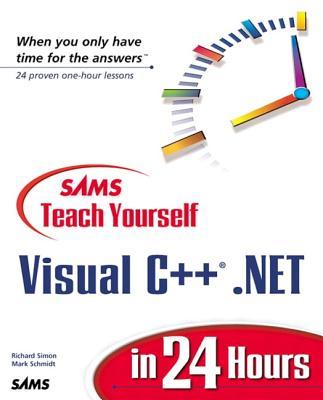 Sams Teach Yourself Visual C++.Net in 24 Hours - Simon, Richard J, and Schmidt, Mark