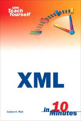 Sams Teach Yourself XML in 10 Minutes - Watt, Andrew H