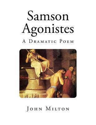 Samson Agonistes: A Dramatic Poem - Milton, John, Professor