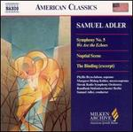 "Samuel Adler: Symphony No. 5 ""We Are the Echoes""; Nuptial Scene; The Binding"