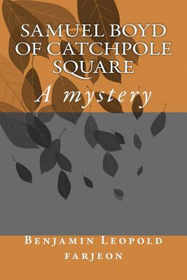 Samuel Boyd of Catchpole Square: A Mystery - Farjeon, Benjamin Leopold, and Ballin, G-Ph (Editor)