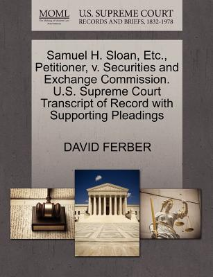 Samuel H. Sloan, Etc., Petitioner, V. Securities and Exchange Commission. U.S. Supreme Court Transcript of Record with Supporting Pleadings - Ferber, David