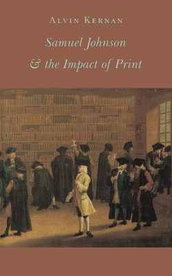 Samuel Johnson and the Impact of Print: (originally Published as Printing Technology, Letters, and Samuel Johnson) - Kernan, Alvin B