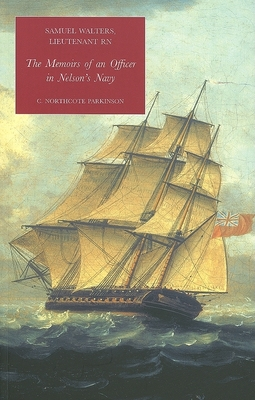 Samuel Walters, Lieutenant R.N.: Memoirs of a Naval Officer in Nelson's Navy - Northcote Parkinson, C (Editor)