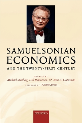 Samuelsonian Economics and the Twenty-First Century - Szenberg, Michael (Editor), and Ramrattan, Lall (Editor), and Gottesman, Aron (Editor)