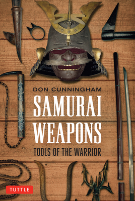 Samurai Weapons: Tools of the Warrior - Cunningham, Don
