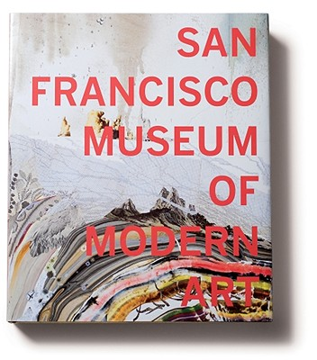 San Francisco Museum of Modern Art: 75 Years of Looking Forward - Bishop, Janet (Editor)